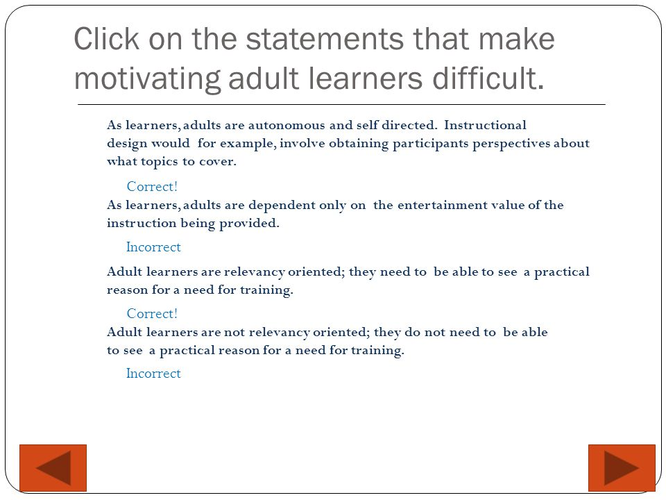 Click on the statements that make motivating adult learners difficult.