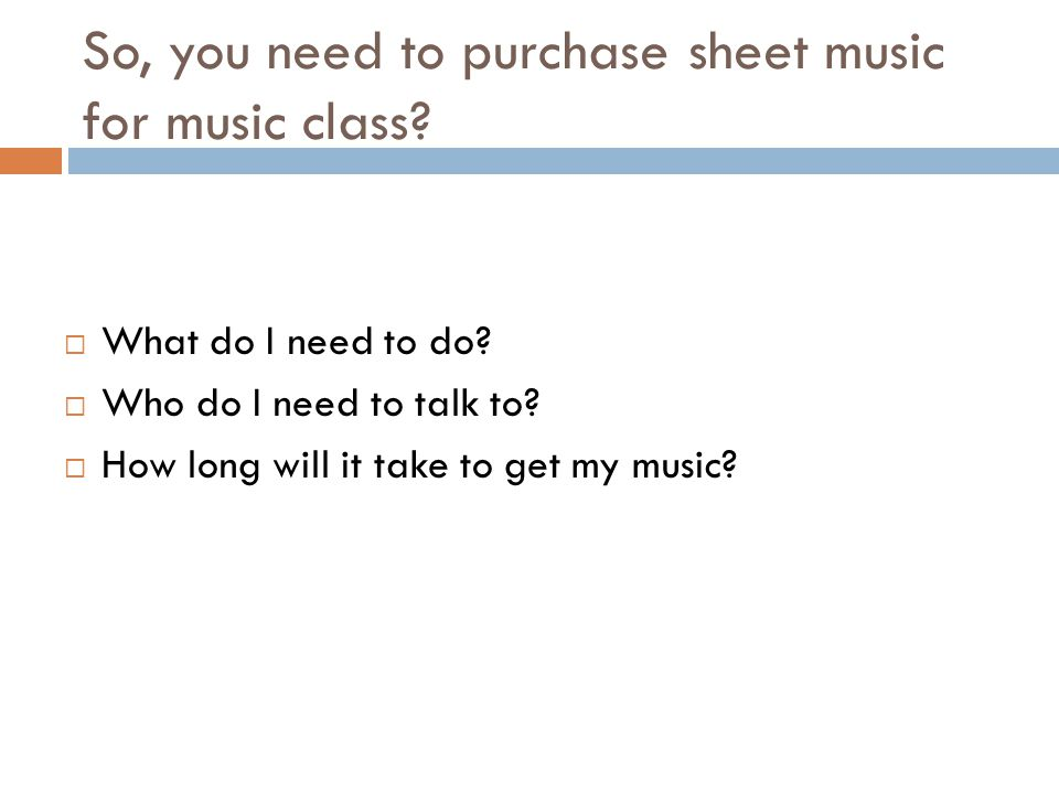So, you need to purchase sheet music for music class.