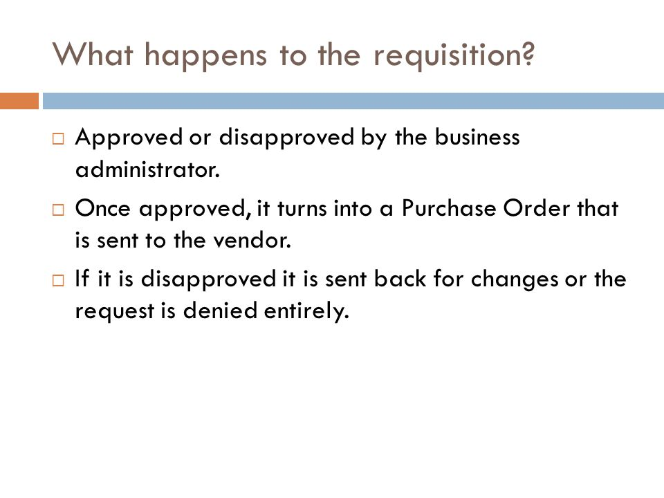 What happens to the requisition.  Approved or disapproved by the business administrator.