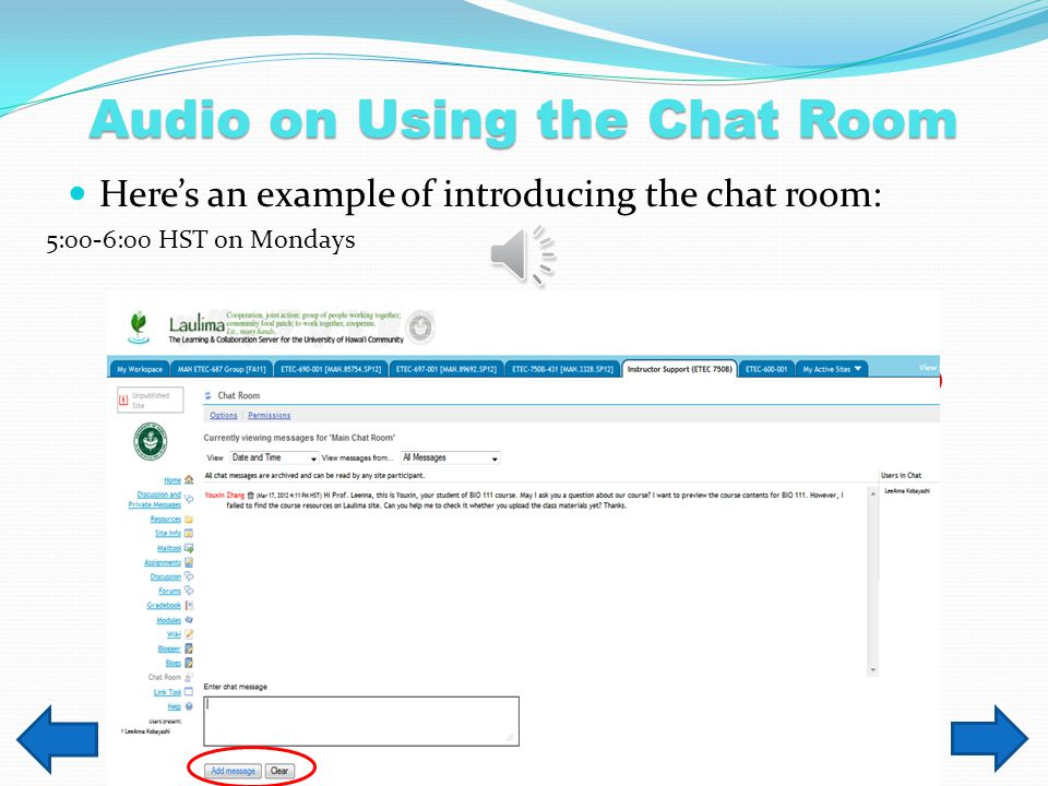 Engaging Students in the Chat Room Example: Non-example: An effective online office hour via chat room through Laulima site can provide a great chance for students and instructors to communicate with each others.