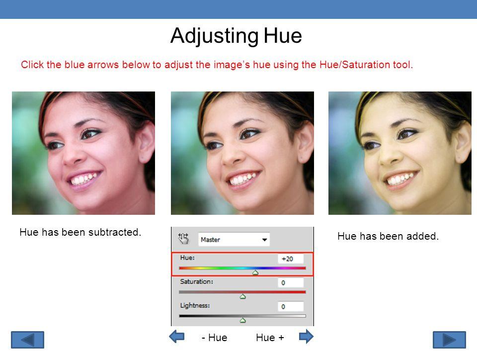 - Hue Adjusting Hue Hue + Click the blue arrows below to adjust the image's hue using the Hue/Saturation tool.