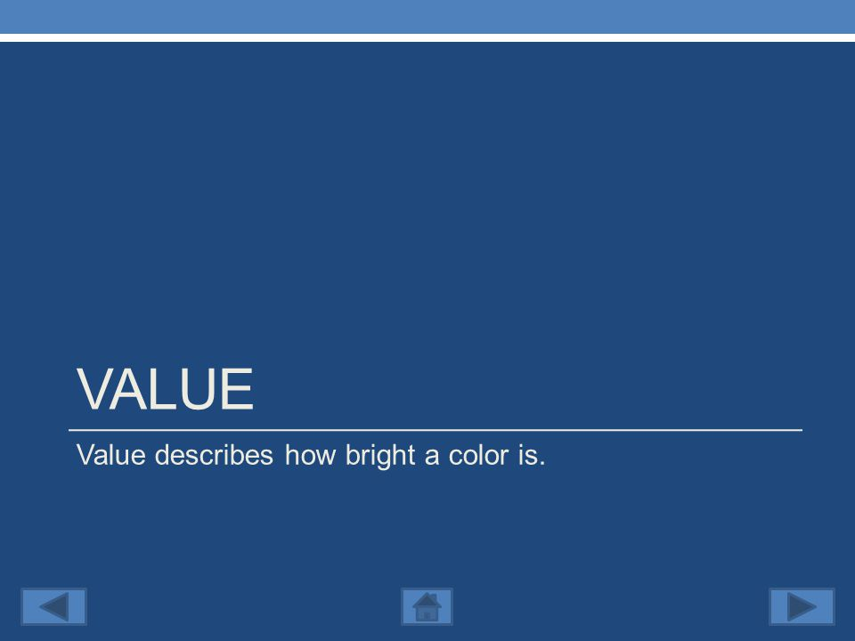 VALUE Value describes how bright a color is.