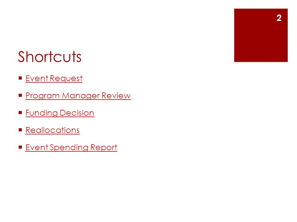Shortcuts  Event Request Event Request  Program Manager Review Program Manager Review  Funding Decision Funding Decision  Reallocations Reallocations  Event Spending Report Event Spending Report 2