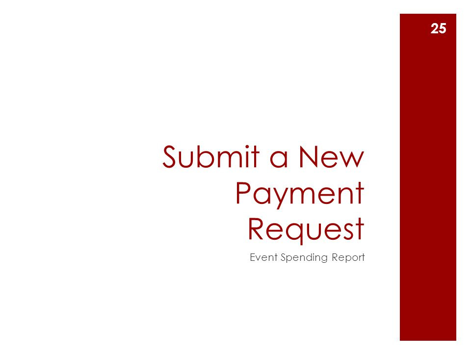 Submit a New Payment Request Event Spending Report 25
