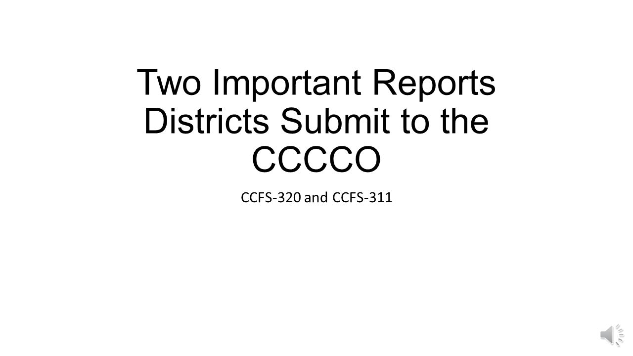 Two Important Reports Districts Submit to the CCCCO CCFS-320 and CCFS-311
