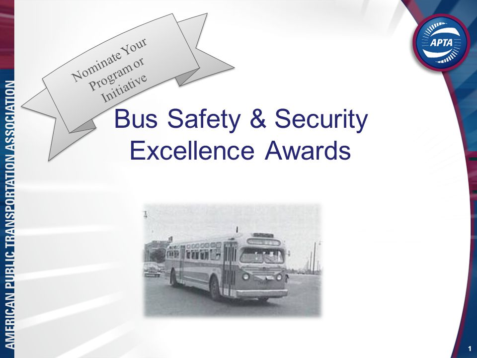 Bus Safety & Security Excellence Awards 1 Nominate Your Program or Initiative