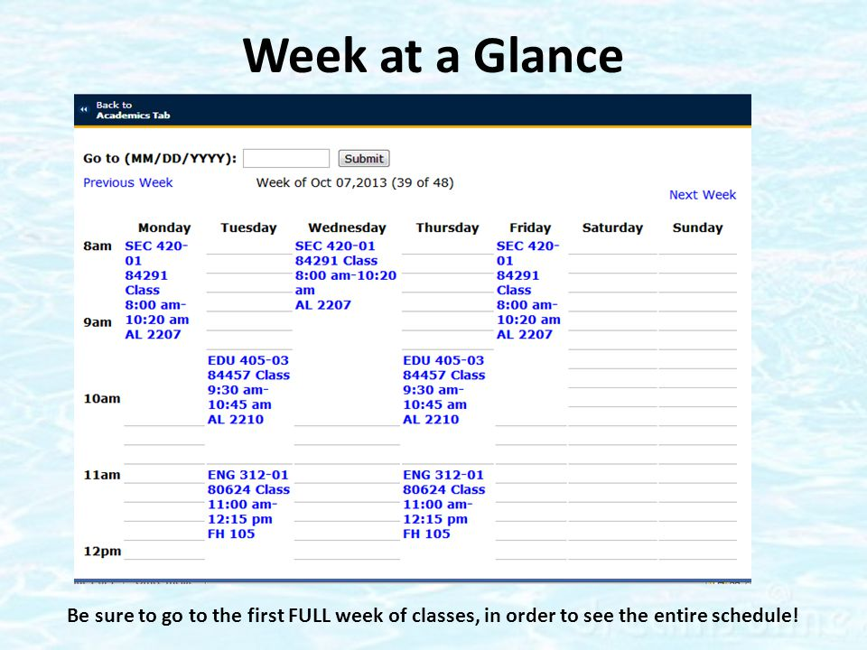 Week at a Glance Be sure to go to the first FULL week of classes, in order to see the entire schedule!