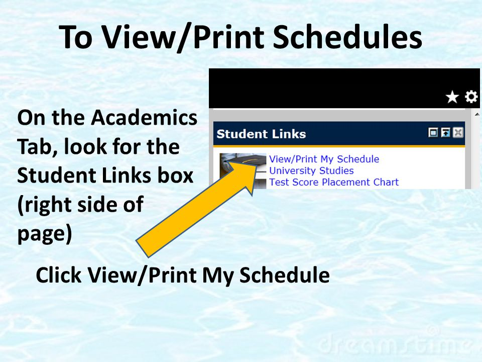 On the Academics Tab, look for the Student Links box (right side of page) Click View/Print My Schedule To View/Print Schedules