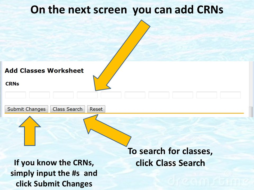 If you know the CRNs, simply input the #s and click Submit Changes To search for classes, click Class Search On the next screen you can add CRNs