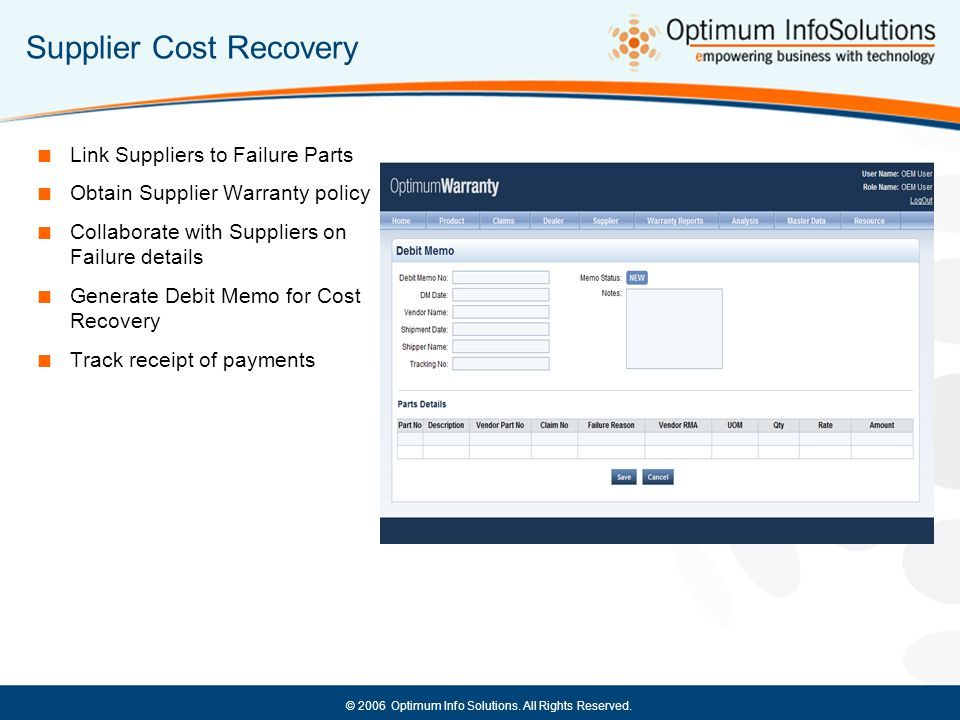 © 2006 Optimum Info Solutions. All Rights Reserved. Supplier Cost Recovery  Link Suppliers to Failure Parts  Obtain Supplier Warranty policy  Colla
