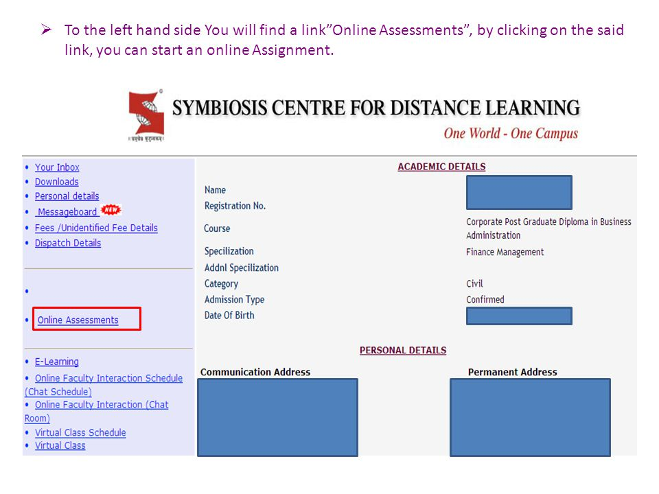  To the left hand side You will find a link Online Assessments , by clicking on the said link, you can start an online Assignment.
