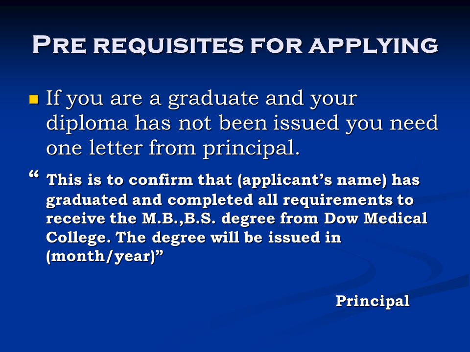 Pre requisites for applying If you are a graduate and your diploma has not been issued you need one letter from principal. If you are a graduate and y