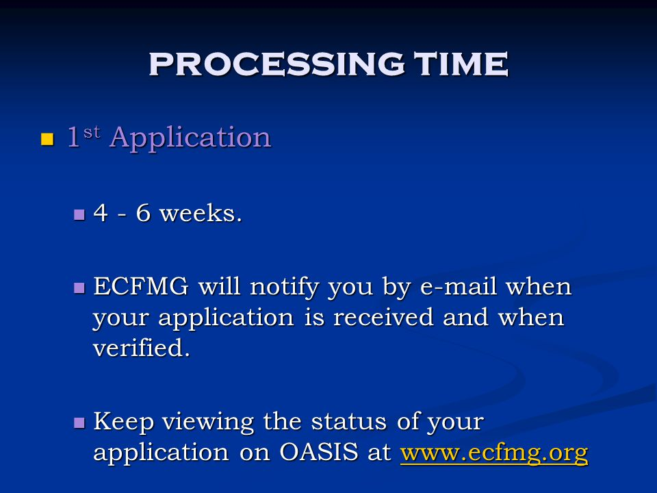 processing time 1 st Application 1 st Application 4 - 6 weeks. 4 - 6 weeks. ECFMG will notify you by e-mail when your application is received and when