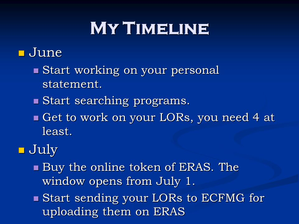 My Timeline June June Start working on your personal statement. Start working on your personal statement. Start searching programs. Start searching pr