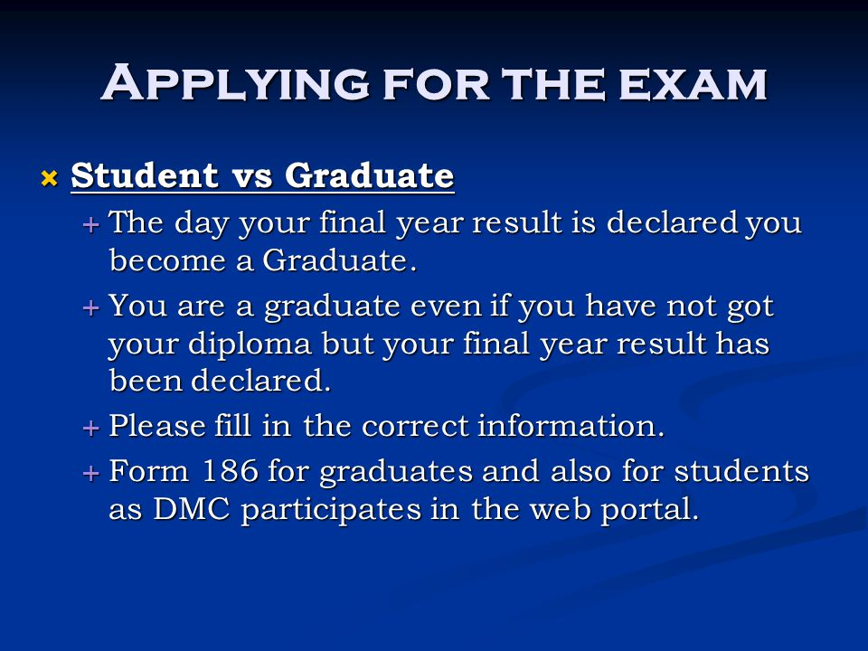 Applying for the exam  Student vs Graduate  The day your final year result is declared you become a Graduate.  You are a graduate even if you have
