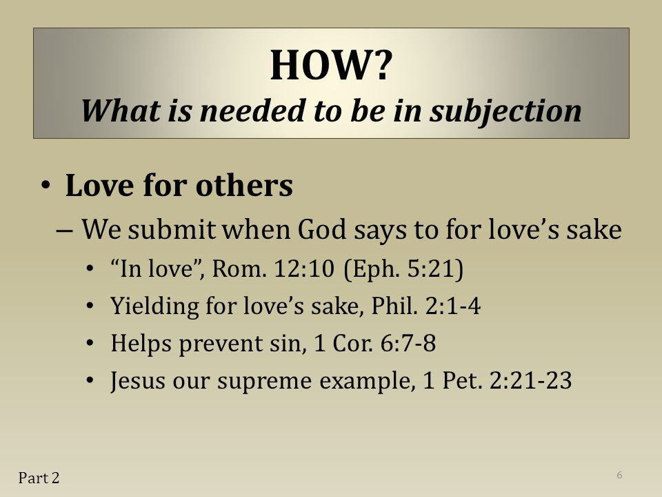 "Love for others – We submit when God says to for love's sake ""In love"", Rom. 12:10 (Eph. 5:21) Yielding for love's sake, Phil. 2:1-4 Helps prevent sin"