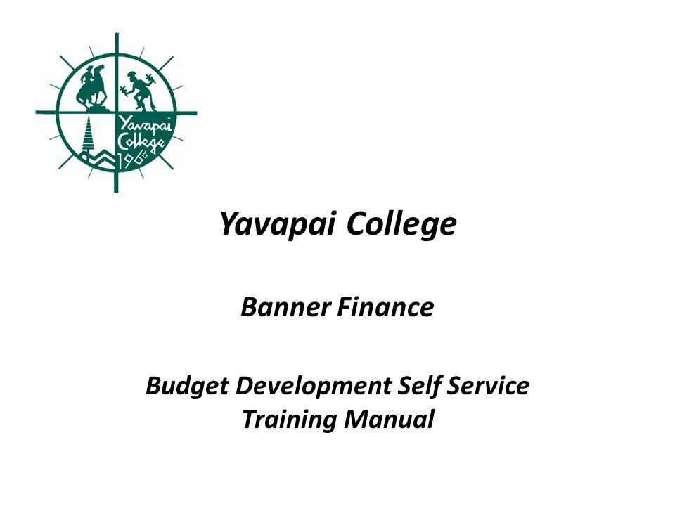 Yavapai College Banner Finance Budget Development Self Service Training Manual