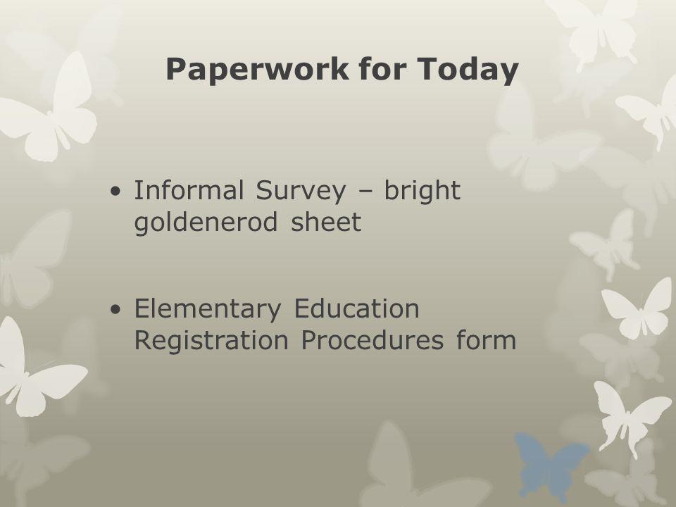 Paperwork for Today Informal Survey – bright goldenerod sheet Elementary Education Registration Procedures form