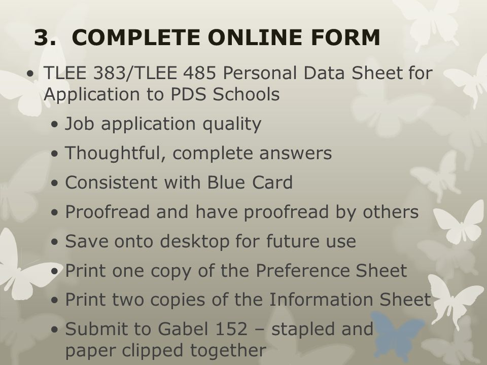 3. COMPLETE ONLINE FORM TLEE 383/TLEE 485 Personal Data Sheet for Application to PDS Schools Job application quality Thoughtful, complete answers Cons