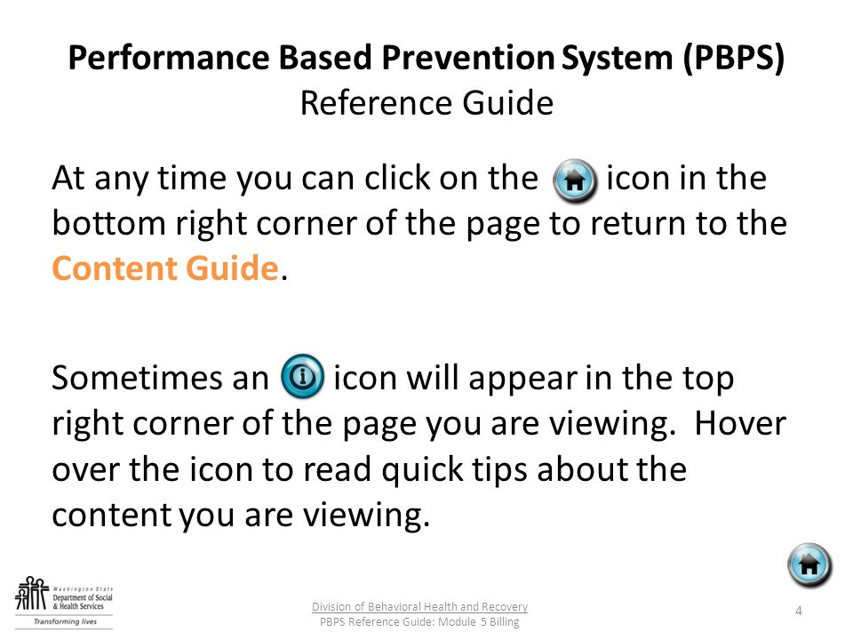 Performance Based Prevention System (PBPS) Reference Guide At any time you can click on the icon in the bottom right corner of the page to return to t
