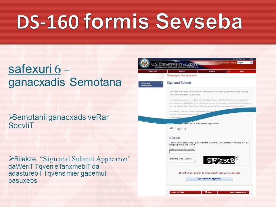 "safexuri 6 – ganacxadis Semotana  Semotanil ganacxads veRar SecvliT  Rilakze ""Sign and Submit A pplication "" daWeriT Tqven eTanxmebiT da adasturebT"