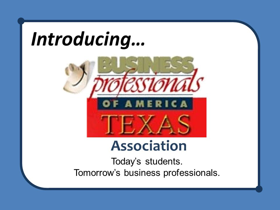 Introducing… Association Today's students. Tomorrow's business professionals.