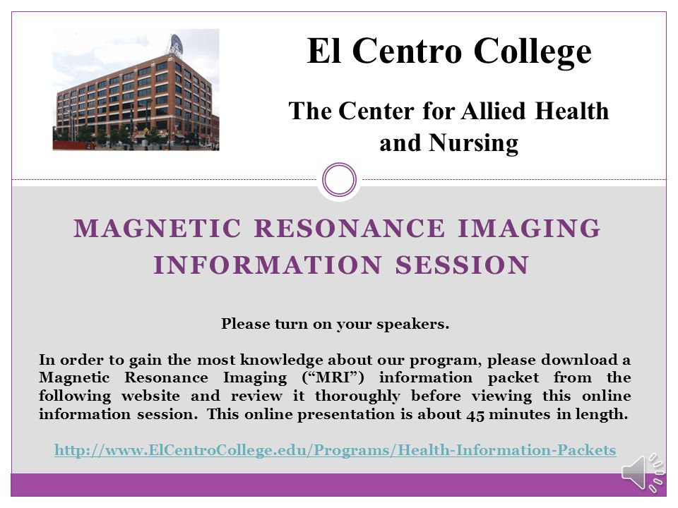 MAGNETIC RESONANCE IMAGING  Request an Educational Plan from the Health Occupations Admissions Office to evaluate your previous coursework for possible transfer toward a health occupations program.