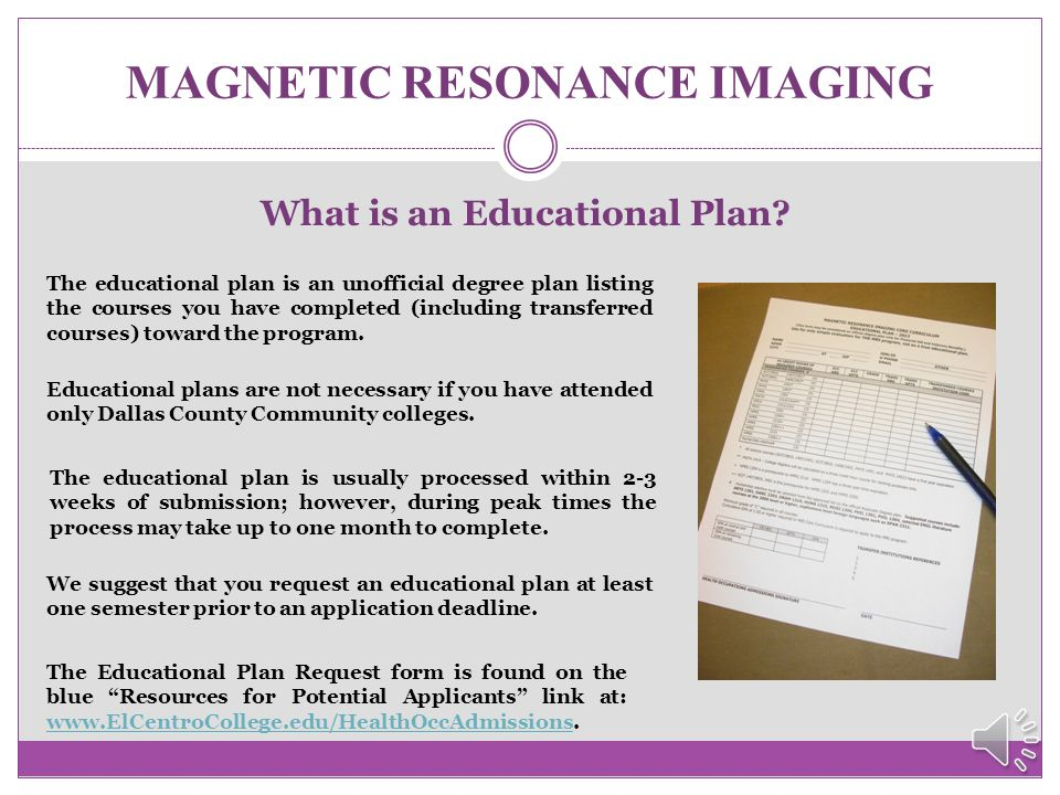 MAGNETIC RESONANCE IMAGING  Request an Educational Plan from the Health Occupations Admissions Office to evaluate your previous coursework for possib