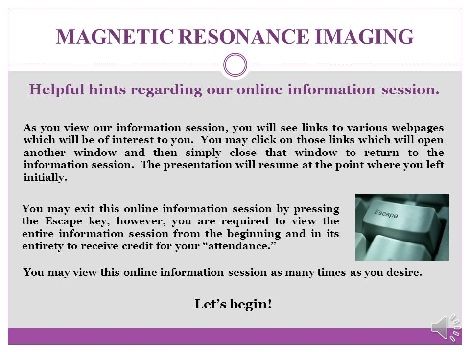 MAGNETIC RESONANCE IMAGING INFORMATION SESSION El Centro College The Center for Allied Health and Nursing Please turn on your speakers. In order to ga