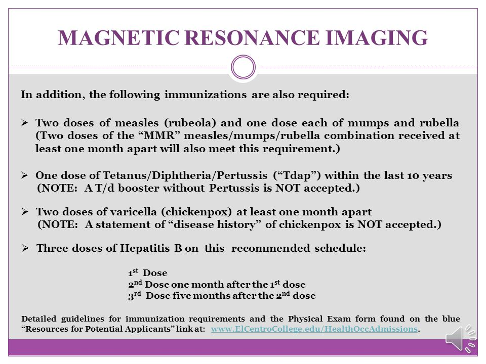 MAGNETIC RESONANCE IMAGING What about immunizations? Applicants are required to present documentation of a current tuberculosis screening with their a