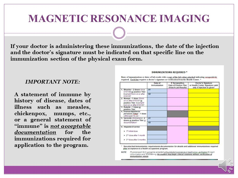 """MAGNETIC RESONANCE IMAGING In addition, the following immunizations are also required:  One dose of Tetanus/Diphtheria/Pertussis (""""Tdap"""") within the"""