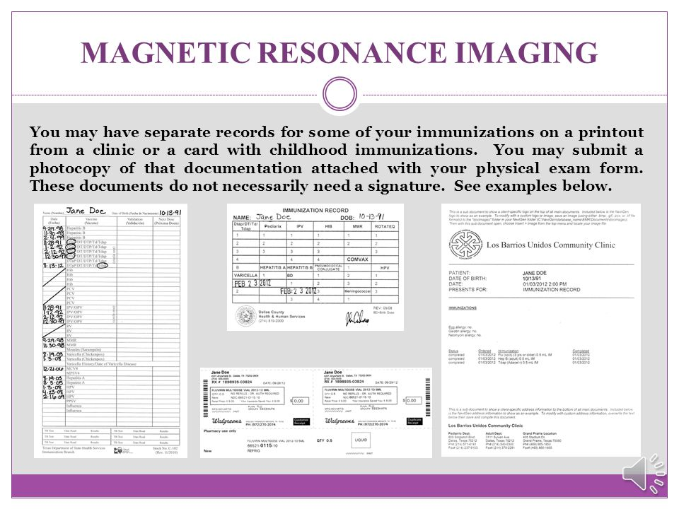 MAGNETIC RESONANCE IMAGING If your doctor is administering these immunizations, the date of the injection and the doctor's signature must be indicated