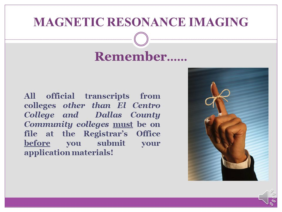 MAGNETIC RESONANCE IMAGING I have experience in healthcare. Is that considered? Applicants who have current health care related experience and hold a