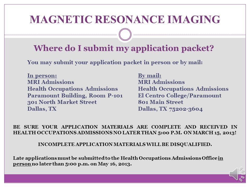 MAGNETIC RESONANCE IMAGING When do I submit my application packet? The official application filing period for the May 2013 MRI class is: January 1 – M
