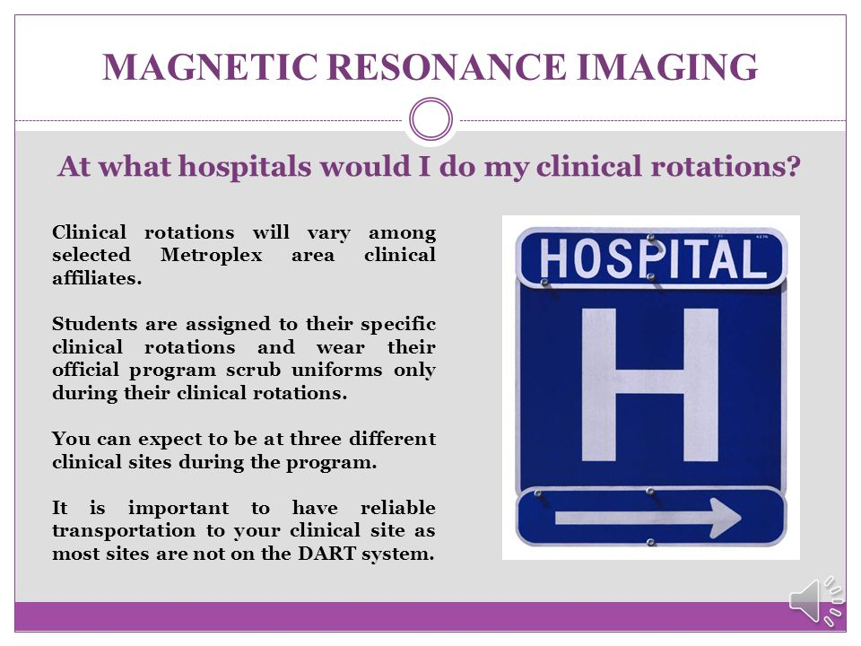 MAGNETIC RESONANCE IMAGING What will a sample class schedule look like? Semester I - May/Summer I MRIT 2340MWF9:00 a.m. – 12:00 p.m. MRIT 1170M1:00 –