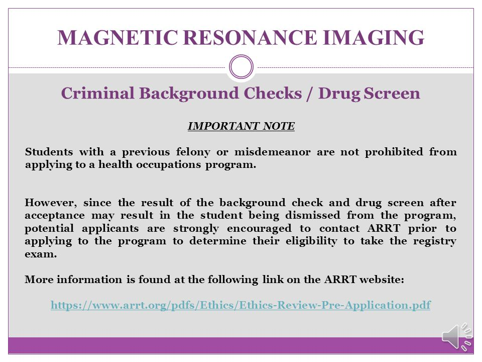 MAGNETIC RESONANCE IMAGING Criminal Background Checks / Drug Screen After acceptance to the program and before their first clinical rotation, students