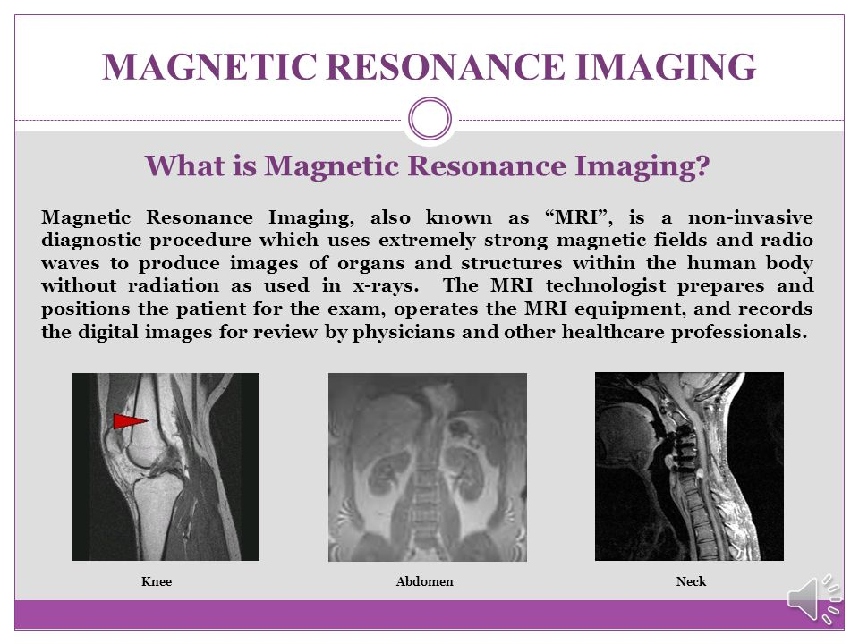 MAGNETIC RESONANCE IMAGING New MRI Student Registration/Orientation Prior to the start date of the MRI classes in May, newly accepted students to the program will meet for an orientation with the Program Coordinator at the Paramount Building.