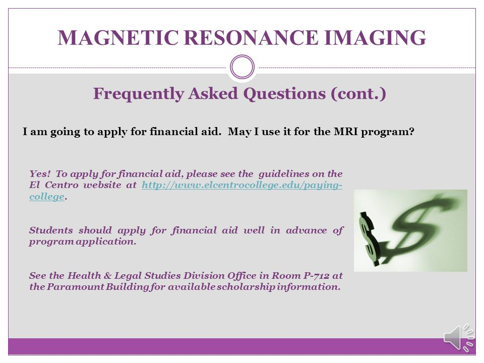 MAGNETIC RESONANCE IMAGING A Few Frequently Asked Questions…. I have a full-time job. Can I work while I'm in the MRI program? The MRI Core classes ar
