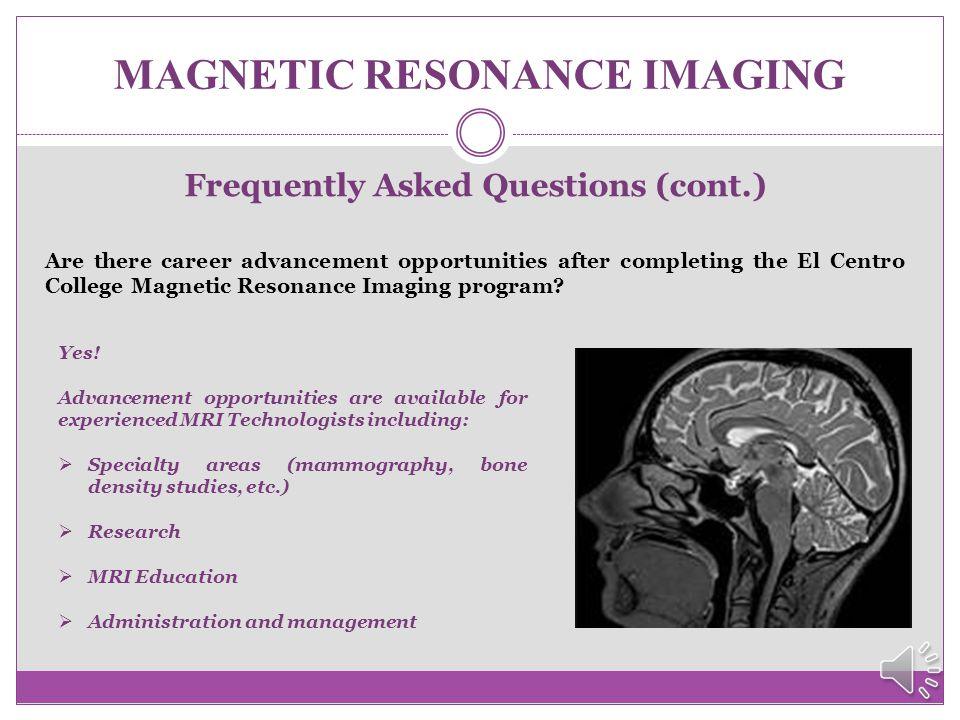 MAGNETIC RESONANCE IMAGING Frequently Asked Questions (cont.) I am going to apply for financial aid. May I use it for the MRI program? Yes! To apply f