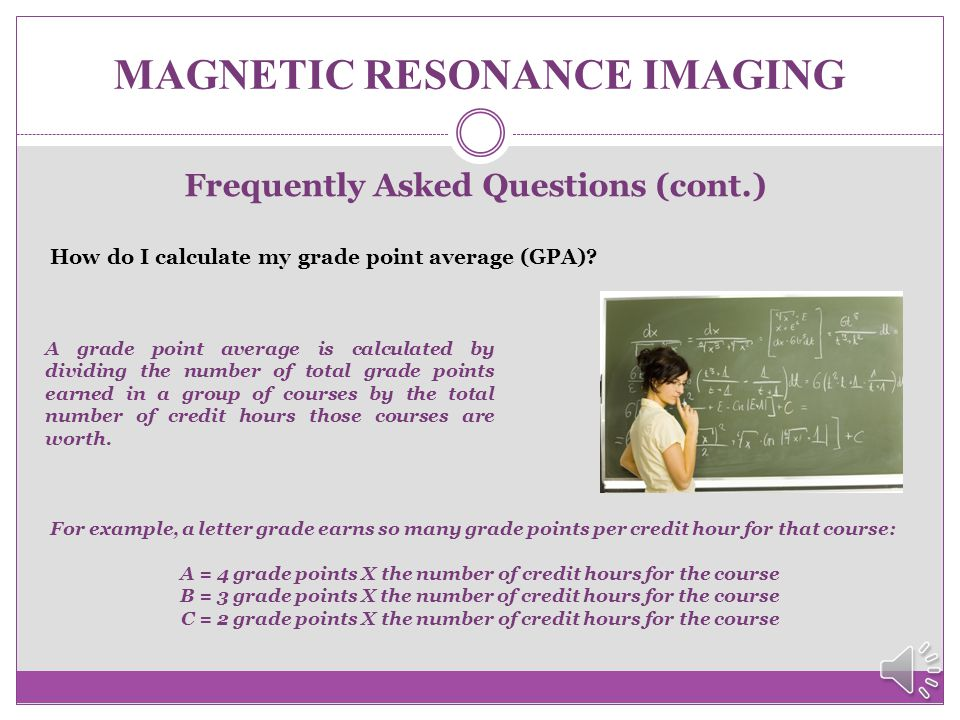"""MAGNETIC RESONANCE IMAGING Frequently Asked Questions (cont.) I earned a """"C"""" in my English course several years ago. I would like to repeat it to earn"""