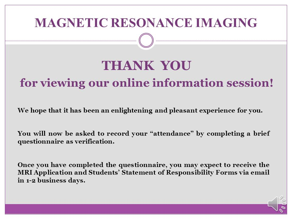 MAGNETIC RESONANCE IMAGING Q & A Session However, if you still need additional clarification about what we have already covered in this presentation,