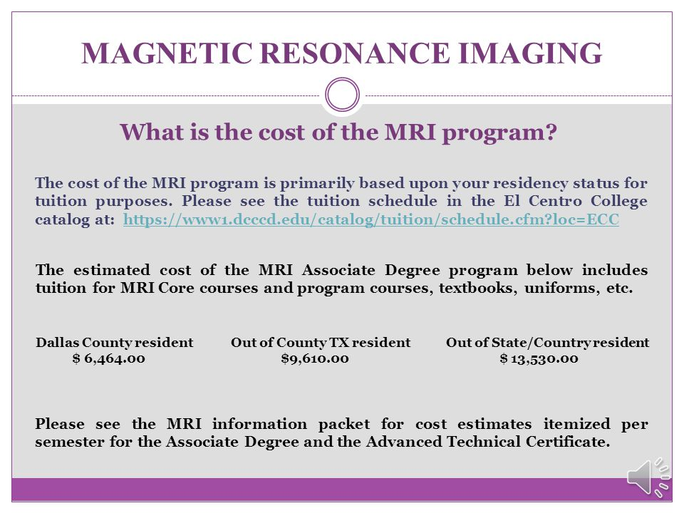 MAGNETIC RESONANCE IMAGING When and where are the MRI lecture classes and hospital clinical rotations? Program lecture and usually clinical rotations