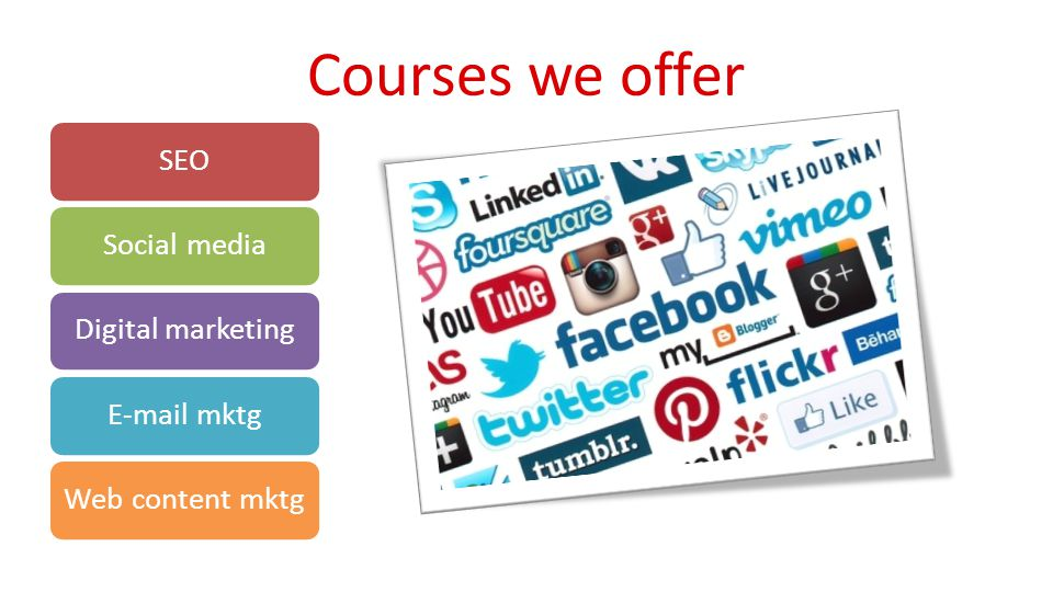 Courses we offer SEOSocial mediaDigital marketingE-mail mktgWeb content mktg