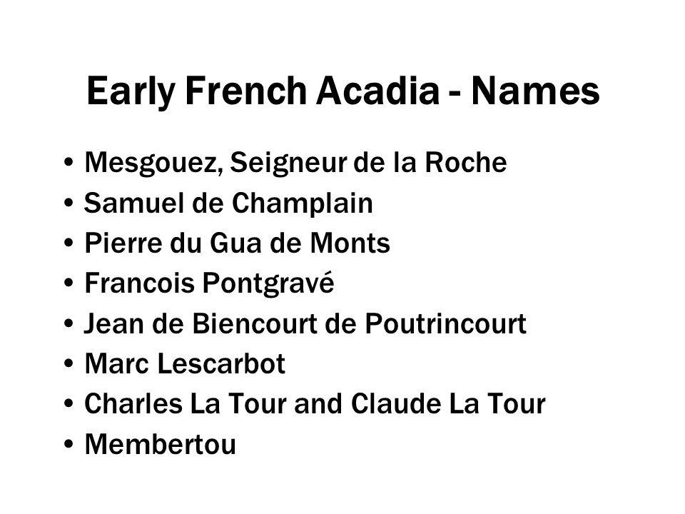 Early French Acadia - Names Mesgouez, Seigneur de la Roche Samuel de Champlain Pierre du Gua de Monts Francois Pontgravé Jean de Biencourt de Poutrinc