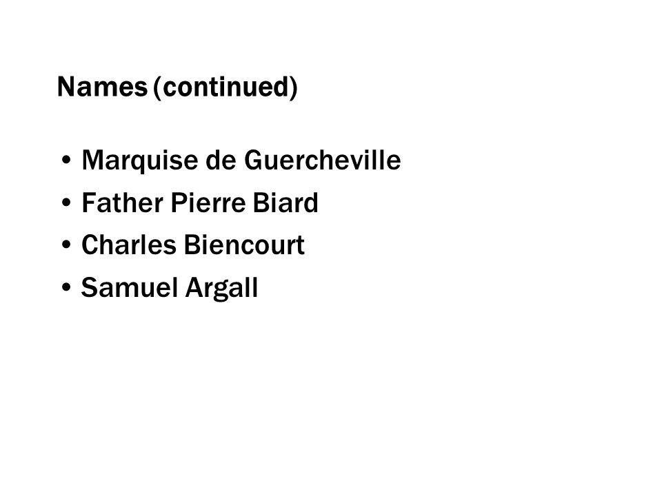 Names (continued) Marquise de Guercheville Father Pierre Biard Charles Biencourt Samuel Argall
