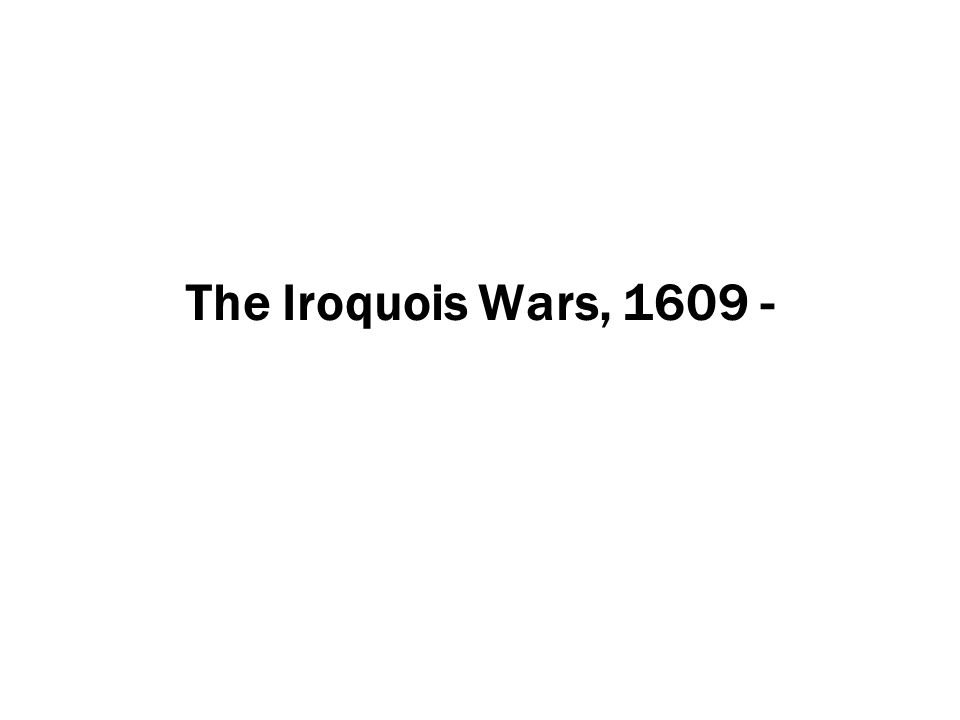The Iroquois Wars, 1609 -