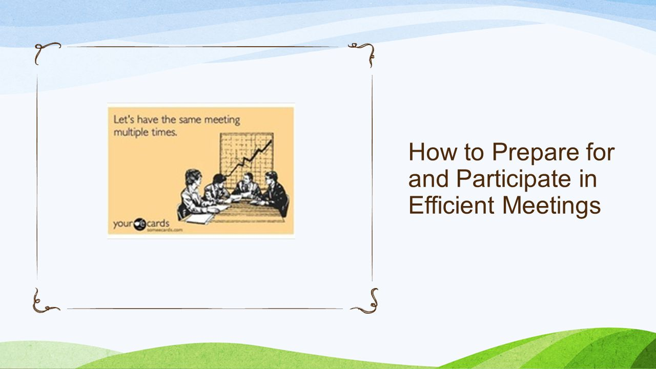 How to Prepare for and Participate in Efficient Meetings