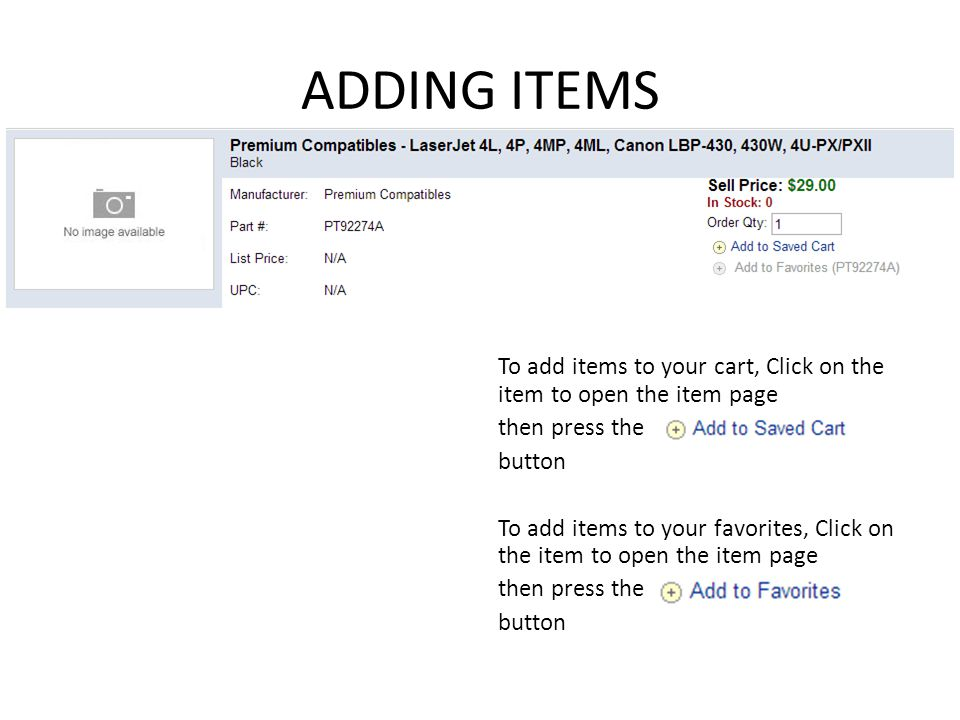 ADDING ITEMS To add items to your cart, Click on the item to open the item page then press the button To add items to your favorites, Click on the item to open the item page then press the button