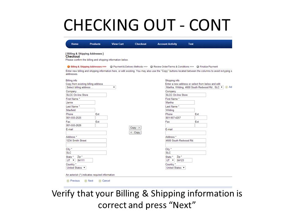 CHECKING OUT - CONT Verify that your Billing & Shipping information is correct and press Next