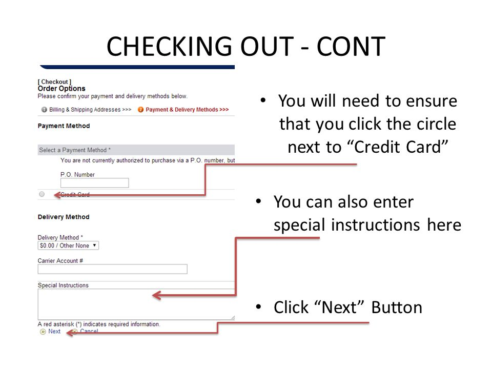 """CHECKING OUT - CONT You will need to ensure that you click the circle next to """"Credit Card"""" You can also enter special instructions here Click """"Next"""""""